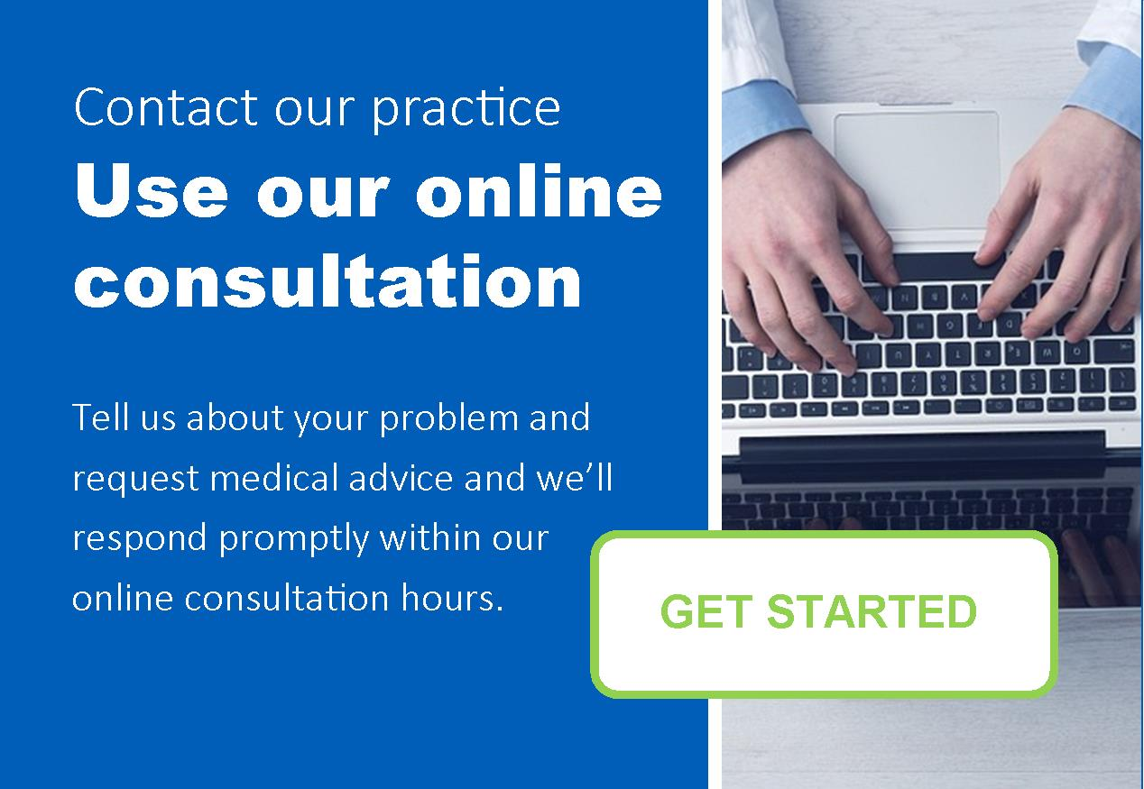 Contact our Practice Use our online consultation Tell us about your problem and request medical advice and we'll respond promptly within our online consultation hours Get Started